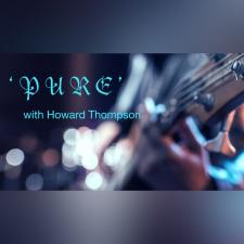 'PURE' w/howard thompson (1 & 3)